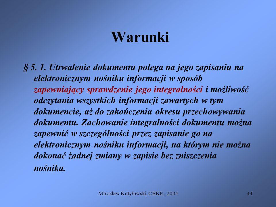 Mirosław Kutyłowski, CBKE, 200444 Warunki § 5. 1. Utrwalenie dokumentu polega na jego zapisaniu na elektronicznym nośniku informacji w sposób zapewnia