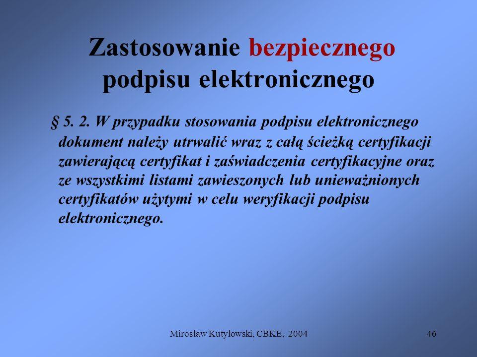 Mirosław Kutyłowski, CBKE, 200446 Zastosowanie bezpiecznego podpisu elektronicznego § 5. 2. W przypadku stosowania podpisu elektronicznego dokument na