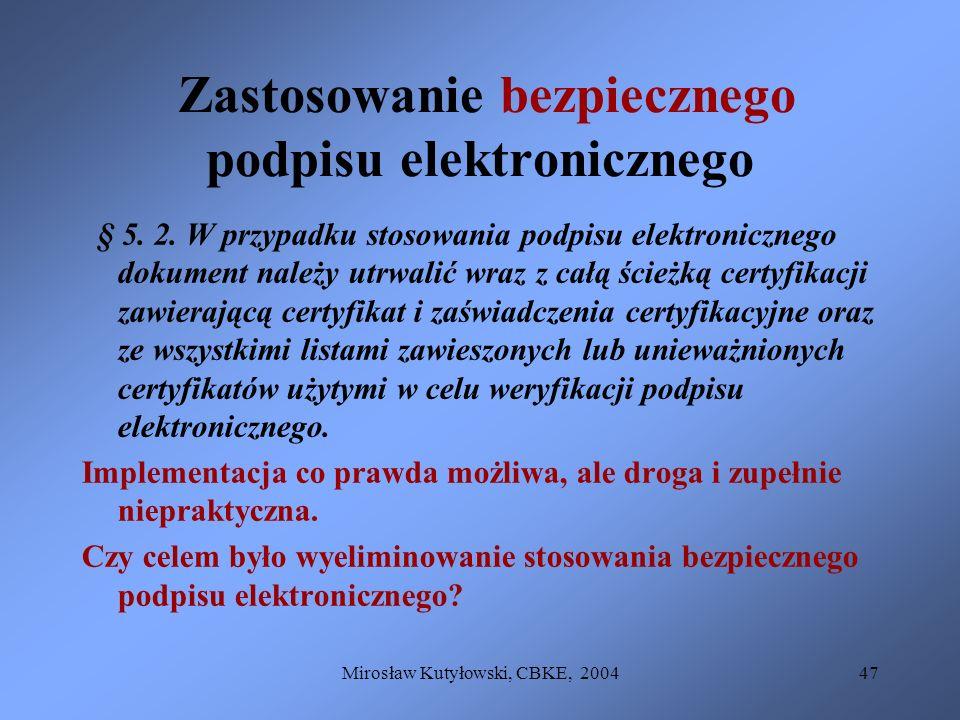 Mirosław Kutyłowski, CBKE, 200447 Zastosowanie bezpiecznego podpisu elektronicznego § 5. 2. W przypadku stosowania podpisu elektronicznego dokument na