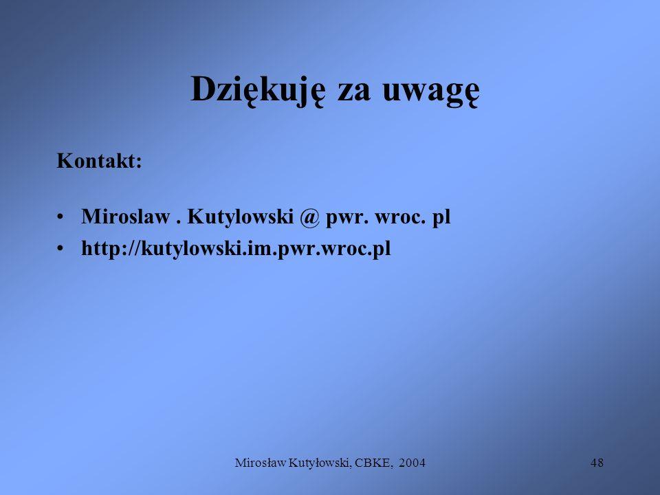 Mirosław Kutyłowski, CBKE, 200448 Dziękuję za uwagę Kontakt: Miroslaw. Kutylowski @ pwr. wroc. pl http://kutylowski.im.pwr.wroc.pl
