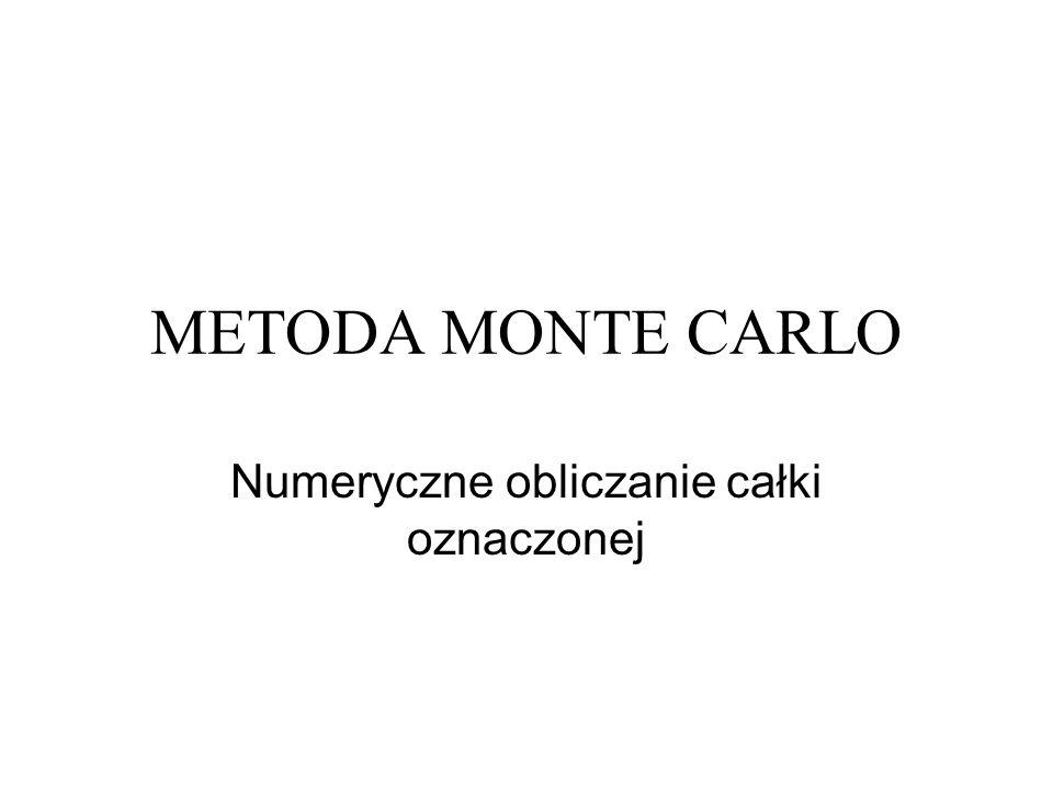 METODA MONTE CARLO Numeryczne obliczanie całki oznaczonej