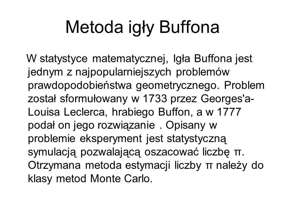 Metoda igły Buffona W statystyce matematycznej, Igła Buffona jest jednym z najpopularniejszych problemów prawdopodobieństwa geometrycznego. Problem zo