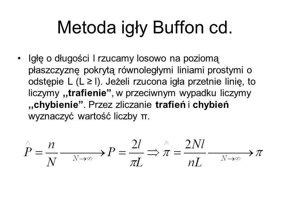 Metoda igły Buffon cd. Igłę o długości l rzucamy losowo na poziomą płaszczyznę pokrytą równoległymi liniami prostymi o odstępie L (L l). Jeżeli rzucon