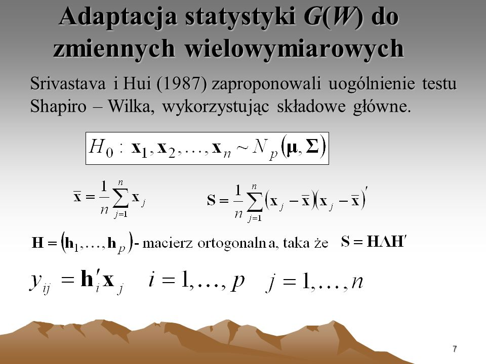 7 Adaptacja statystyki G(W) do zmiennych wielowymiarowych Srivastava i Hui (1987) zaproponowali uogólnienie testu Shapiro – Wilka, wykorzystując skład