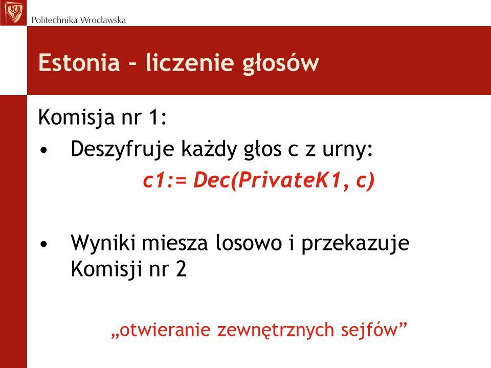Estonia – liczenie głosów Komisja nr 1: Deszyfruje każdy głos c z urny: c1:= Dec(PrivateK1, c) Wyniki miesza losowo i przekazuje Komisji nr 2 otwieran
