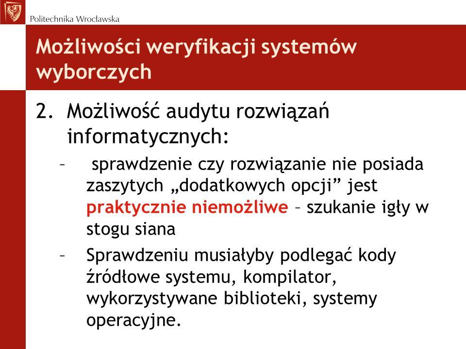 Możliwości weryfikacji systemów wyborczych 2.Możliwość audytu rozwiązań informatycznych: – sprawdzenie czy rozwiązanie nie posiada zaszytych dodatkowy
