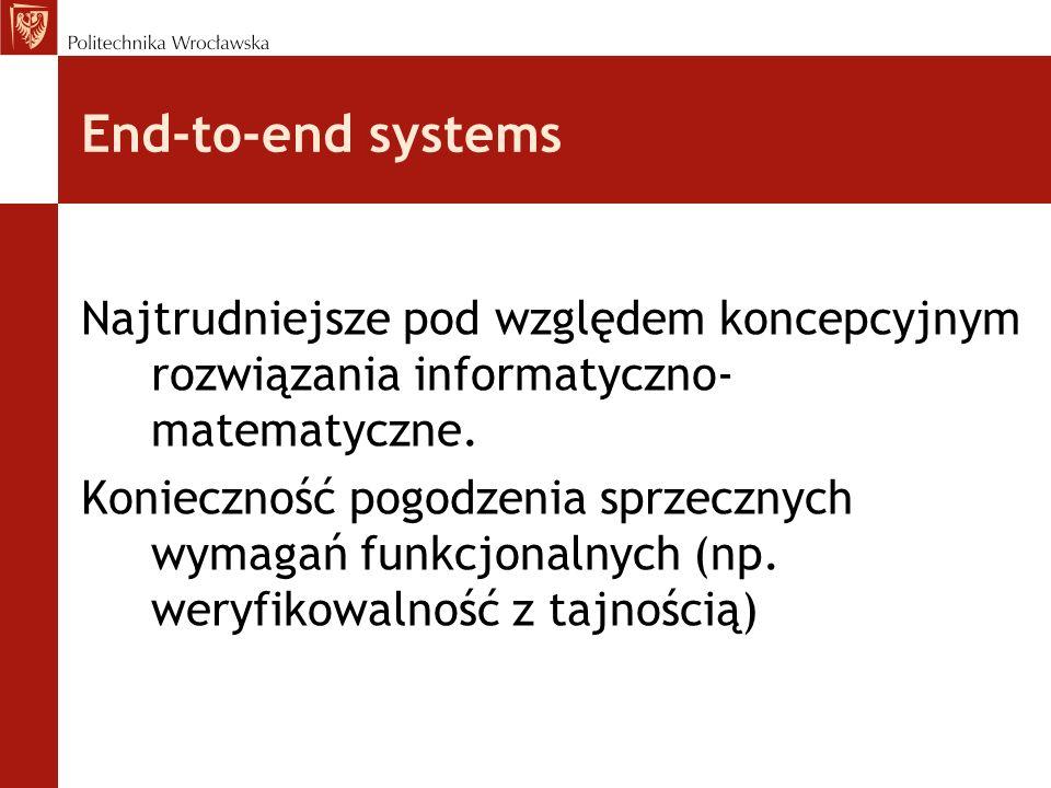 End-to-end systems Najtrudniejsze pod względem koncepcyjnym rozwiązania informatyczno- matematyczne. Konieczność pogodzenia sprzecznych wymagań funkcj