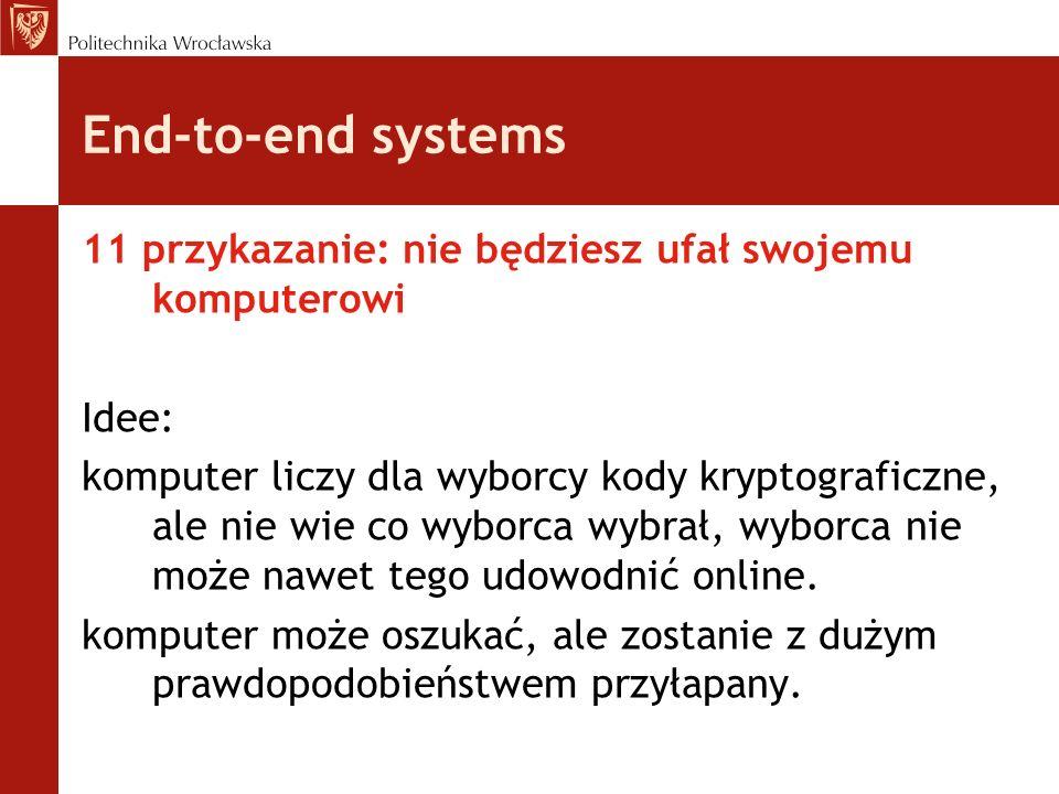 End-to-end systems 11 przykazanie: nie będziesz ufał swojemu komputerowi Idee: komputer liczy dla wyborcy kody kryptograficzne, ale nie wie co wyborca