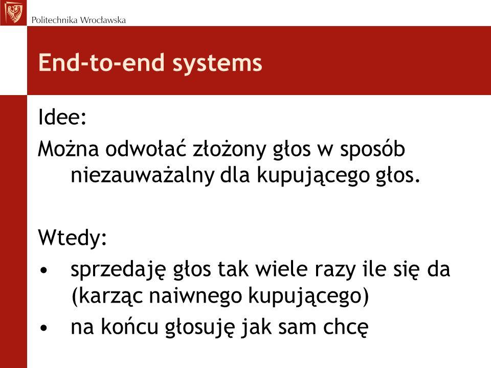 End-to-end systems Idee: Można odwołać złożony głos w sposób niezauważalny dla kupującego głos. Wtedy: sprzedaję głos tak wiele razy ile się da (karzą