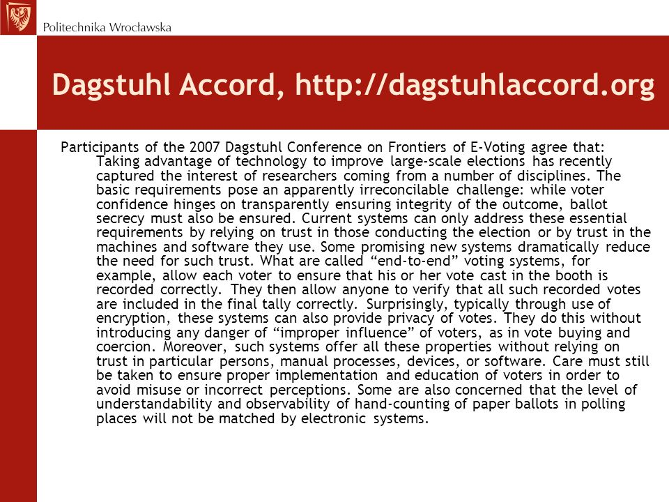 Dagstuhl Accord, http://dagstuhlaccord.org The challenge for government and civil society should be to find ways to foster development and testing of new election paradigms in general and to allow them to be assessed and expeditiously rise to meet their potential to improve elections.
