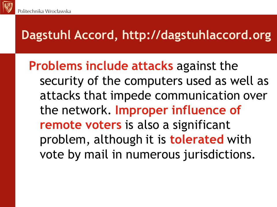 Dagstuhl Accord, http://dagstuhlaccord.org We cannot, however, prudently recommend any but unavoidable use of online voting systems in elections of significant consequence until effective means are developed to address these vulnerabilities.