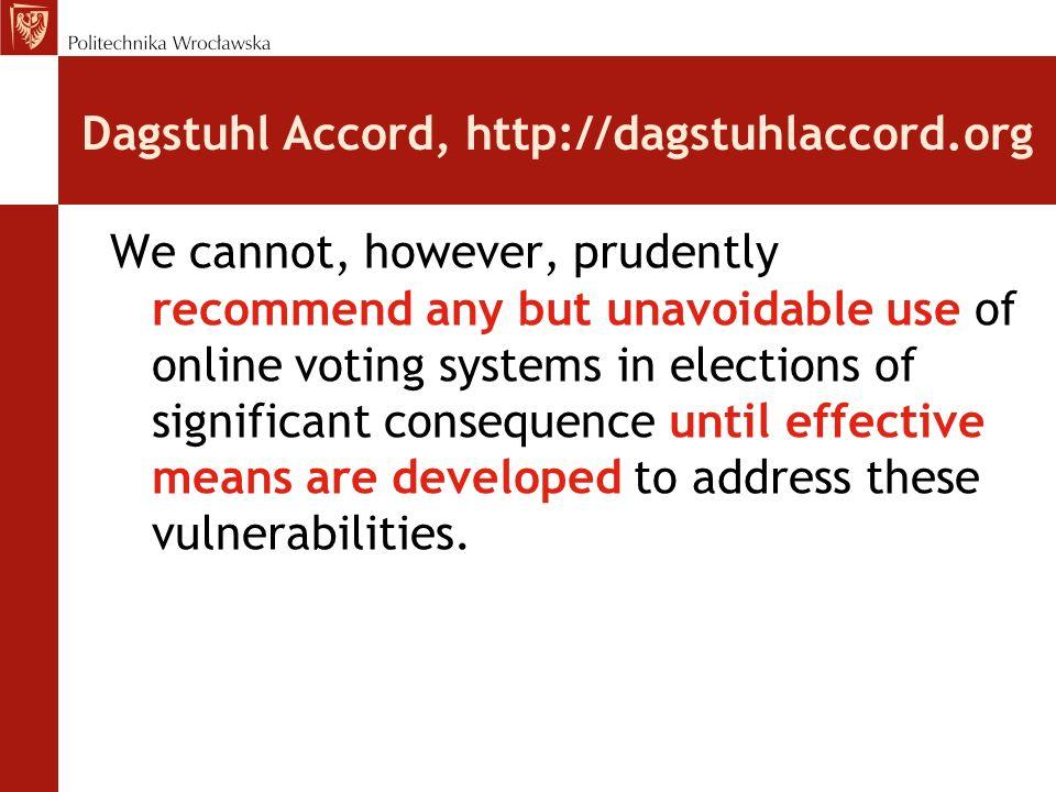 Dagstuhl Accord, http://dagstuhlaccord.org W międzyczasie: istotne postępy w poszukiwaniu odpowiednich technologii dla online voting