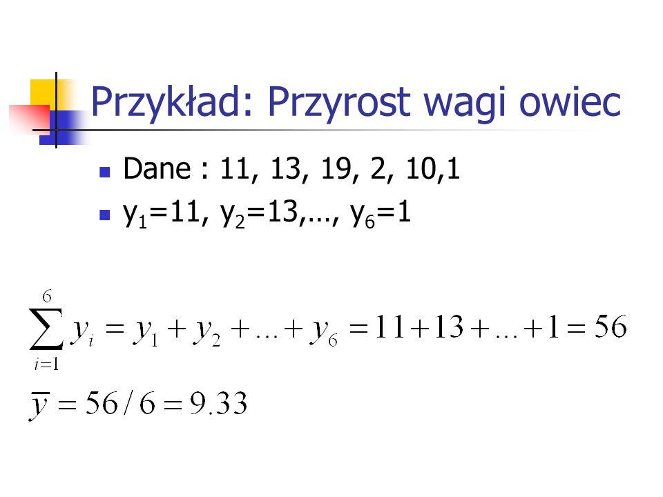 Przykład: Przyrost wagi owiec Dane : 11, 13, 19, 2, 10,1 y 1 =11, y 2 =13,…, y 6 =1