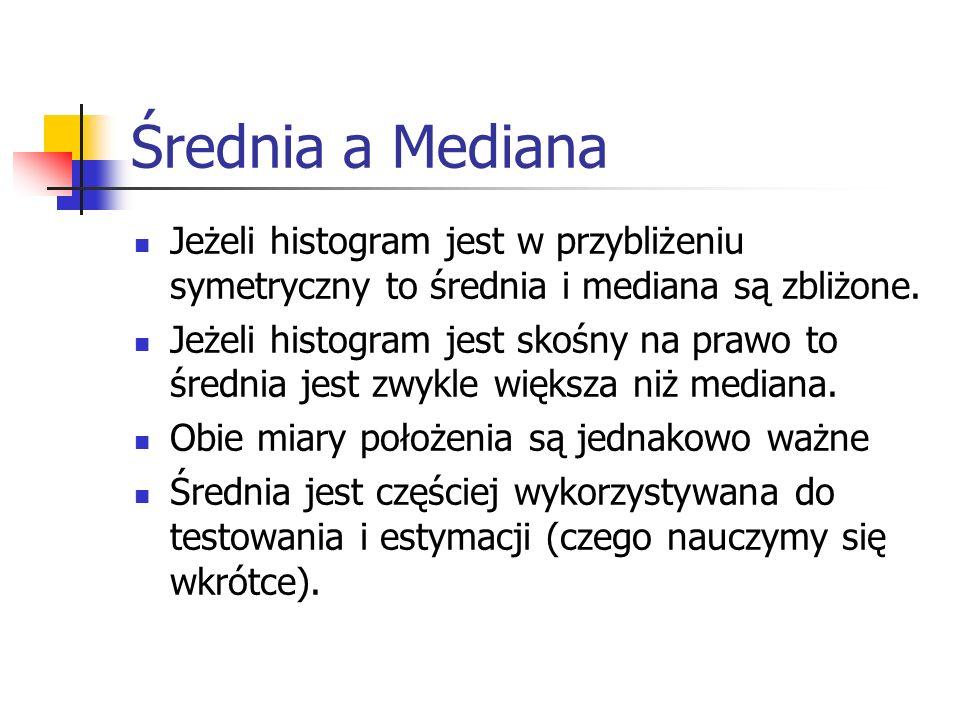 Średnia a Mediana Jeżeli histogram jest w przybliżeniu symetryczny to średnia i mediana są zbliżone. Jeżeli histogram jest skośny na prawo to średnia