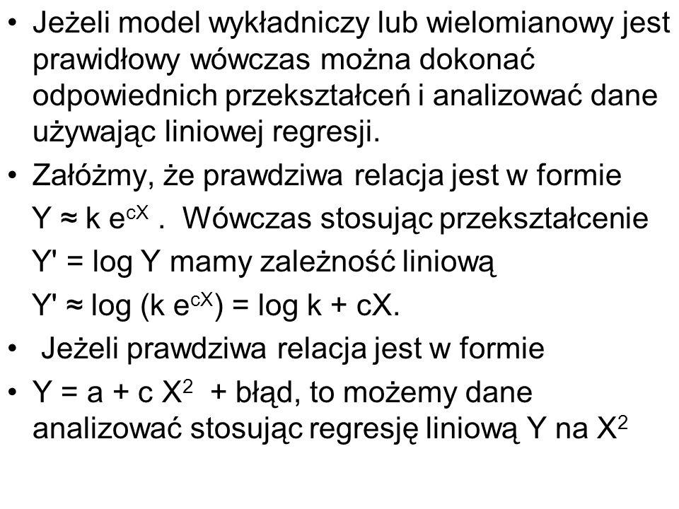 Jeżeli model wykładniczy lub wielomianowy jest prawidłowy wówczas można dokonać odpowiednich przekształceń i analizować dane używając liniowej regresj