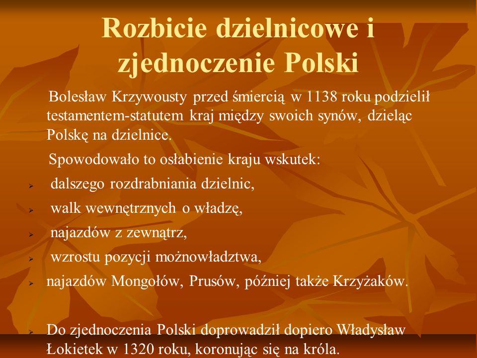 Rozbicie dzielnicowe i zjednoczenie Polski Bolesław Krzywousty przed śmiercią w 1138 roku podzielił testamentem-statutem kraj między swoich synów, dzi