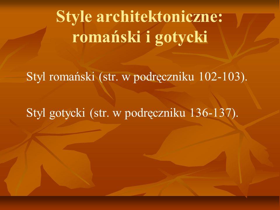 Style architektoniczne: romański i gotycki Styl romański (str. w podręczniku 102-103). Styl gotycki (str. w podręczniku 136-137).