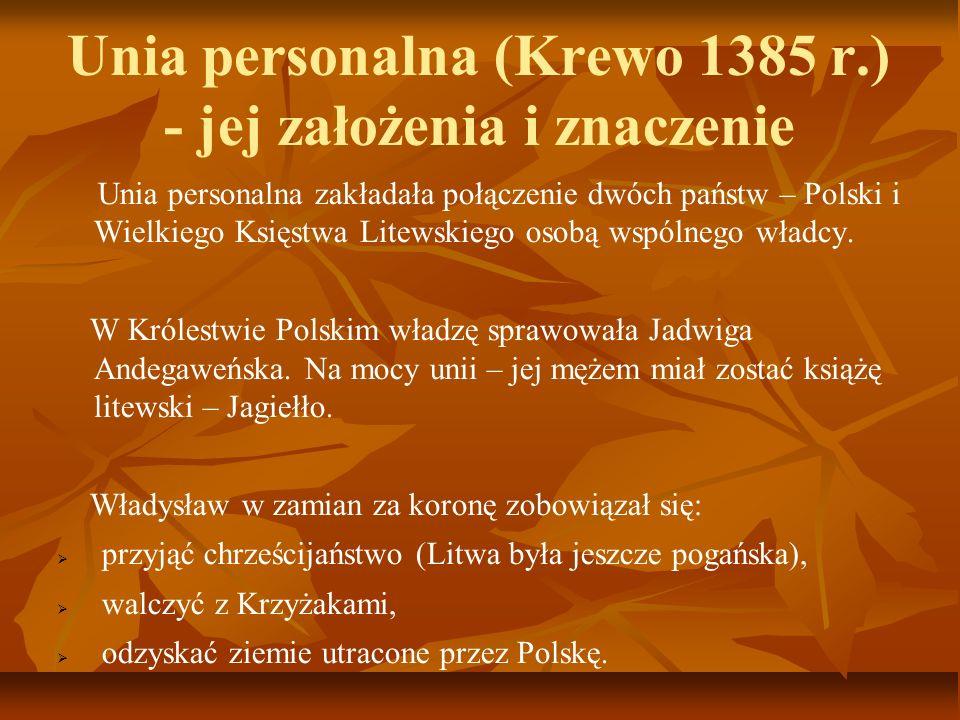 Unia personalna (Krewo 1385 r.) - jej założenia i znaczenie Unia personalna zakładała połączenie dwóch państw – Polski i Wielkiego Księstwa Litewskieg