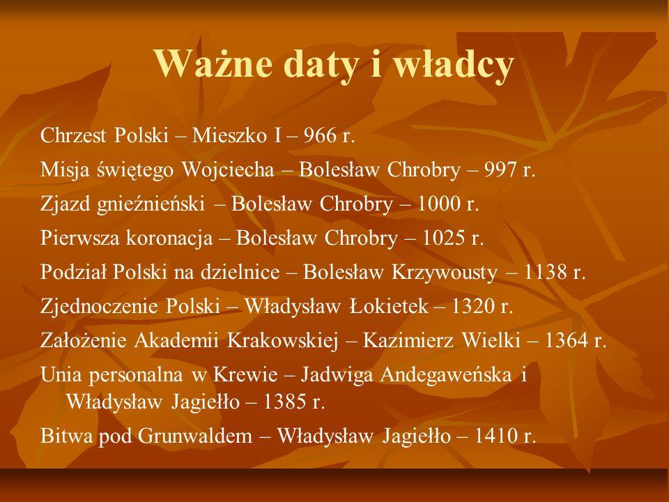 Ważne daty i władcy Chrzest Polski – Mieszko I – 966 r. Misja świętego Wojciecha – Bolesław Chrobry – 997 r. Zjazd gnieźnieński – Bolesław Chrobry – 1