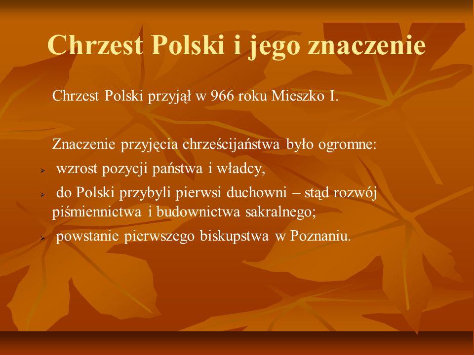 Chrzest Polski i jego znaczenie Chrzest Polski przyjął w 966 roku Mieszko I. Znaczenie przyjęcia chrześcijaństwa było ogromne: wzrost pozycji państwa