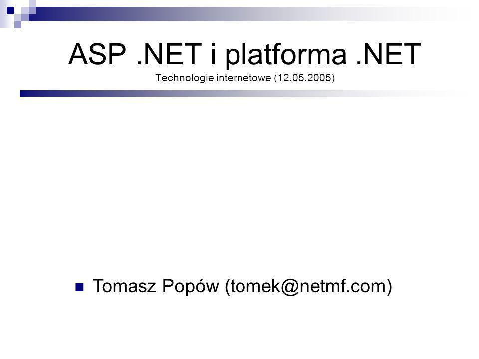 ASP.NET i platforma.NET Technologie internetowe (12.05.2005) Tomasz Popów (tomek@netmf.com)
