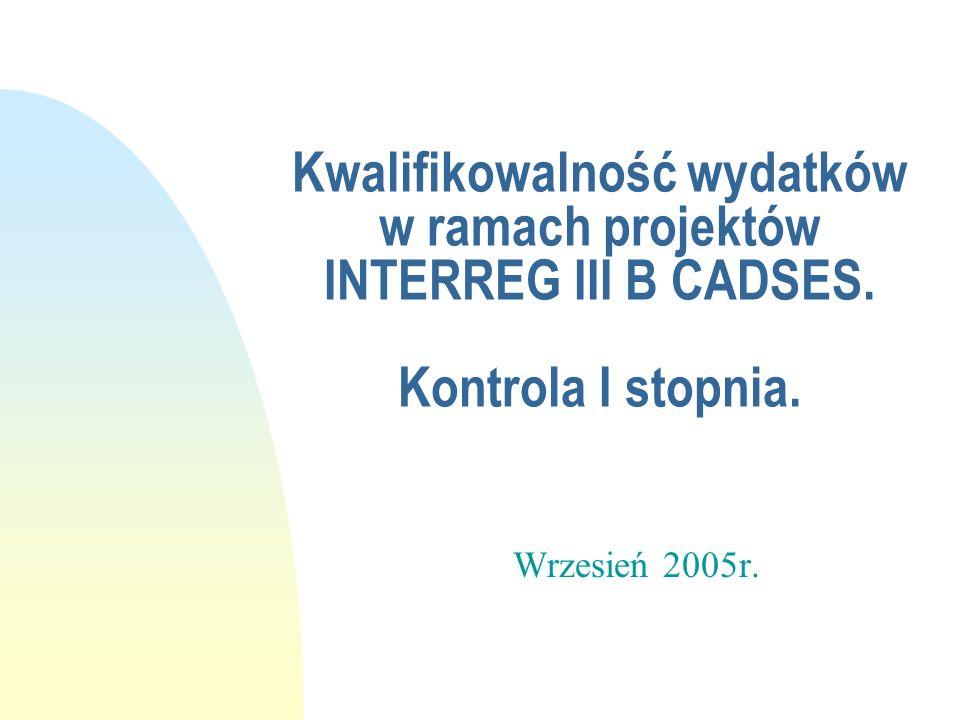 Kwalifikowalność wydatków w ramach projektów INTERREG III B CADSES. Kontrola I stopnia. Wrzesień 2005r.