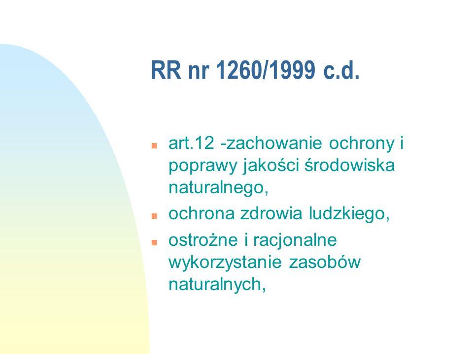 RR nr 1260/1999 c.d. n art.12 -zachowanie ochrony i poprawy jakości środowiska naturalnego, n ochrona zdrowia ludzkiego, n ostrożne i racjonalne wykor