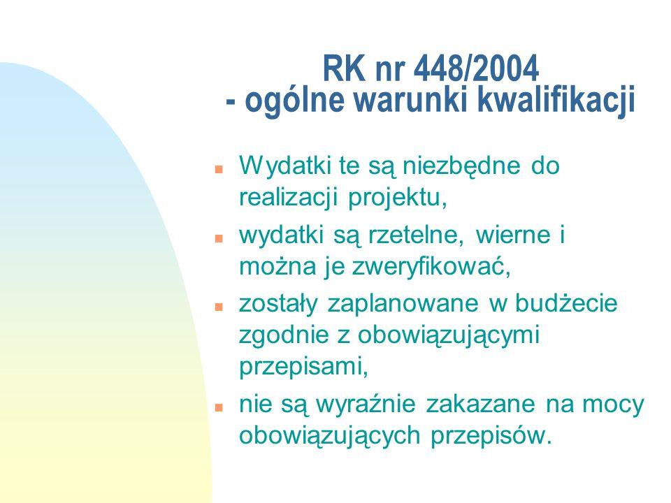 RK nr 448/2004 - ogólne warunki kwalifikacji n Wydatki te są niezbędne do realizacji projektu, n wydatki są rzetelne, wierne i można je zweryfikować,