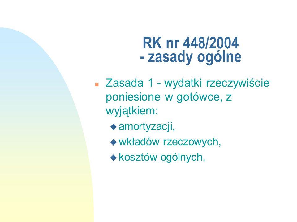 RK nr 448/2004 - zasady ogólne n Zasada 1 - wydatki rzeczywiście poniesione w gotówce, z wyjątkiem: u amortyzacji, u wkładów rzeczowych, u kosztów ogó