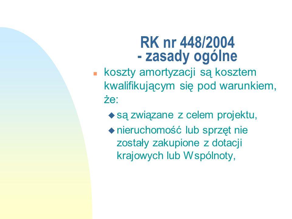 RK nr 448/2004 - zasady ogólne n koszty amortyzacji są kosztem kwalifikującym się pod warunkiem, że: u są związane z celem projektu, u nieruchomość lu