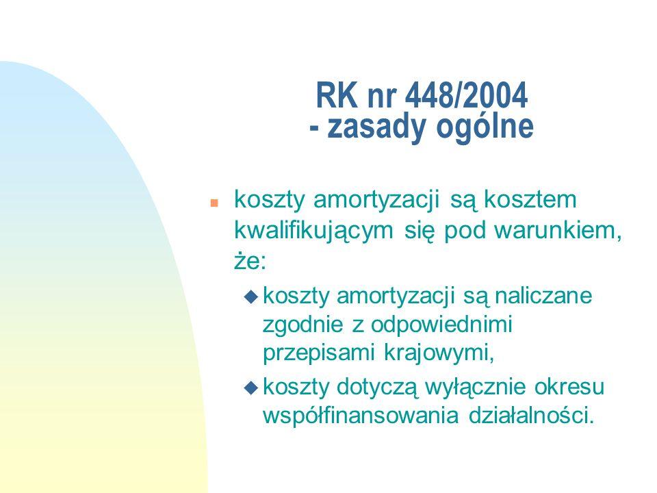 RK nr 448/2004 - zasady ogólne n koszty amortyzacji są kosztem kwalifikującym się pod warunkiem, że: u koszty amortyzacji są naliczane zgodnie z odpow