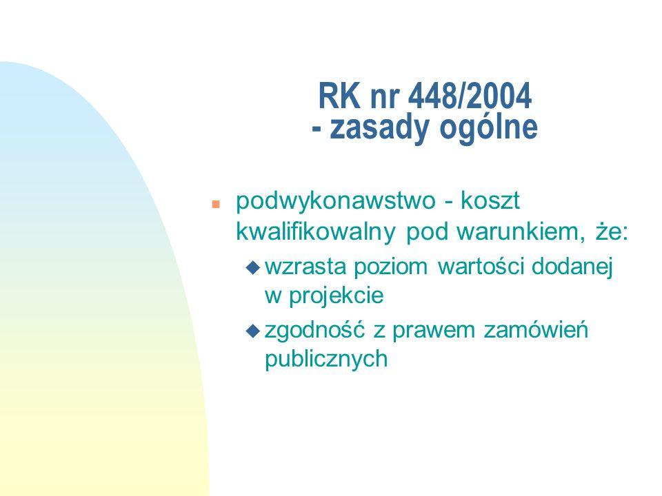 RK nr 448/2004 - zasady ogólne n podwykonawstwo - koszt kwalifikowalny pod warunkiem, że: u wzrasta poziom wartości dodanej w projekcie u zgodność z p