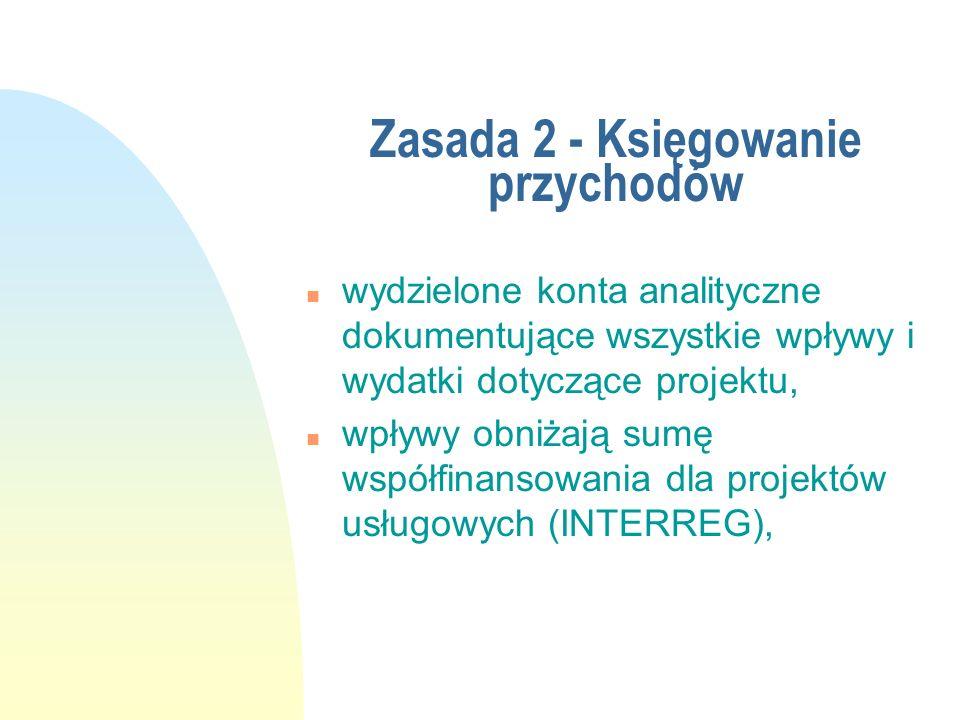 Zasada 2 - Księgowanie przychodów n wydzielone konta analityczne dokumentujące wszystkie wpływy i wydatki dotyczące projektu, n wpływy obniżają sumę w