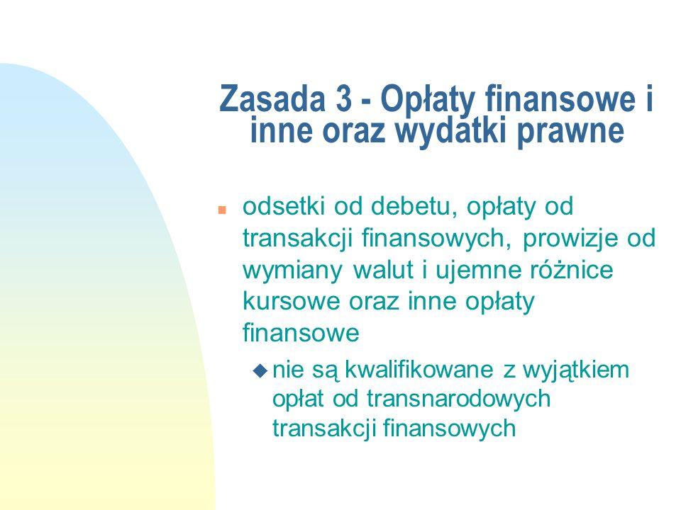 Zasada 3 - Opłaty finansowe i inne oraz wydatki prawne n odsetki od debetu, opłaty od transakcji finansowych, prowizje od wymiany walut i ujemne różni