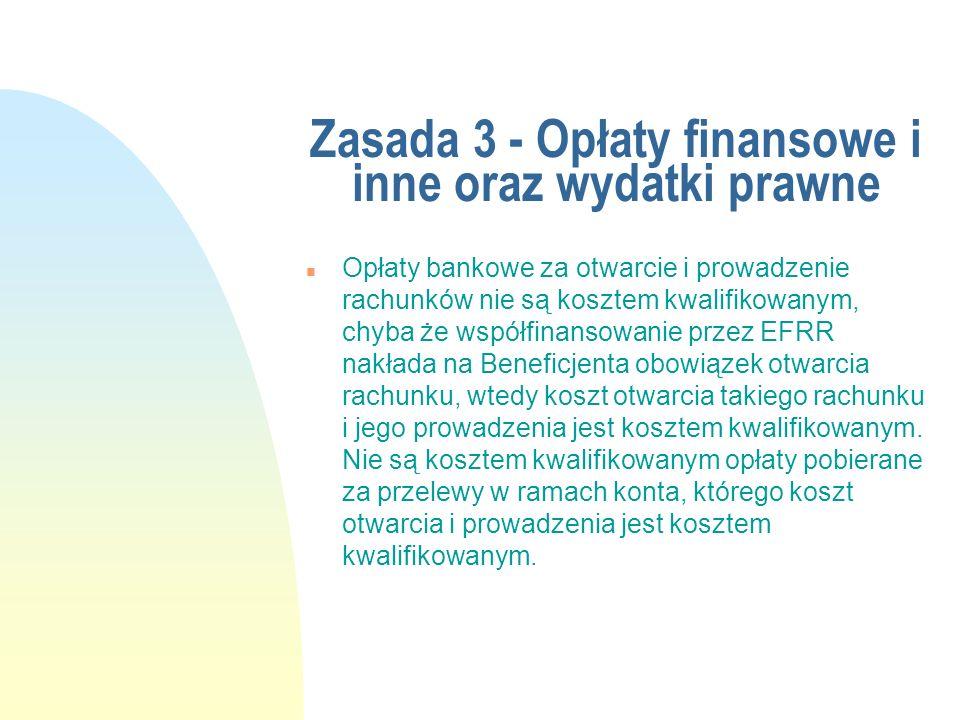 Zasada 3 - Opłaty finansowe i inne oraz wydatki prawne n Opłaty bankowe za otwarcie i prowadzenie rachunków nie są kosztem kwalifikowanym, chyba że ws