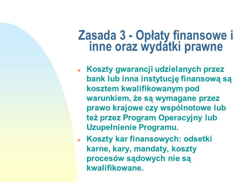 Zasada 3 - Opłaty finansowe i inne oraz wydatki prawne n Koszty gwarancji udzielanych przez bank lub inna instytucję finansową są kosztem kwalifikowan