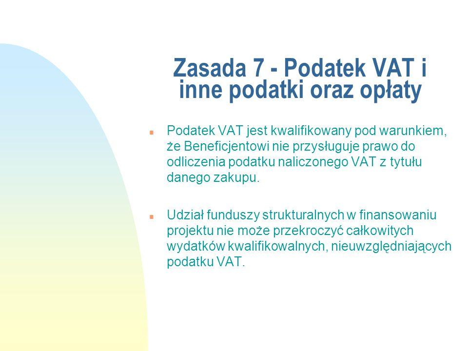 Zasada 7 - Podatek VAT i inne podatki oraz opłaty n Podatek VAT jest kwalifikowany pod warunkiem, że Beneficjentowi nie przysługuje prawo do odliczeni