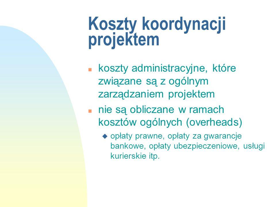 Koszty koordynacji projektem n koszty administracyjne, które związane są z ogólnym zarządzaniem projektem n nie są obliczane w ramach kosztów ogólnych
