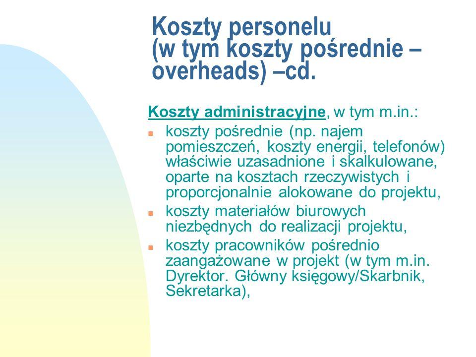 Koszty personelu (w tym koszty pośrednie – overheads) –cd. Koszty administracyjne, w tym m.in.: n koszty pośrednie (np. najem pomieszczeń, koszty ener