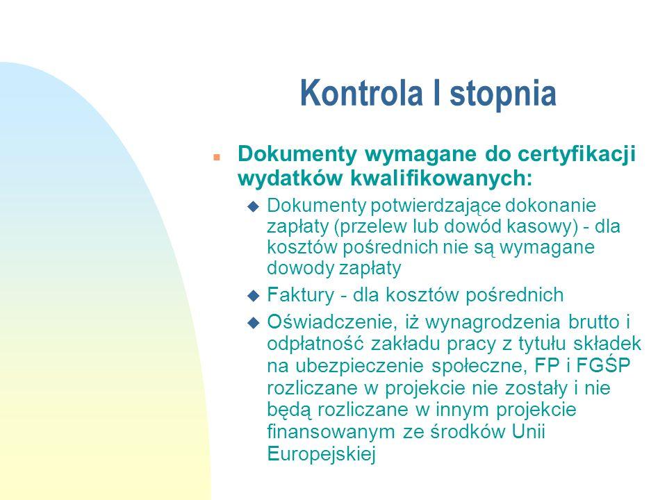 Kontrola I stopnia n Dokumenty wymagane do certyfikacji wydatków kwalifikowanych: u Dokumenty potwierdzające dokonanie zapłaty (przelew lub dowód kaso