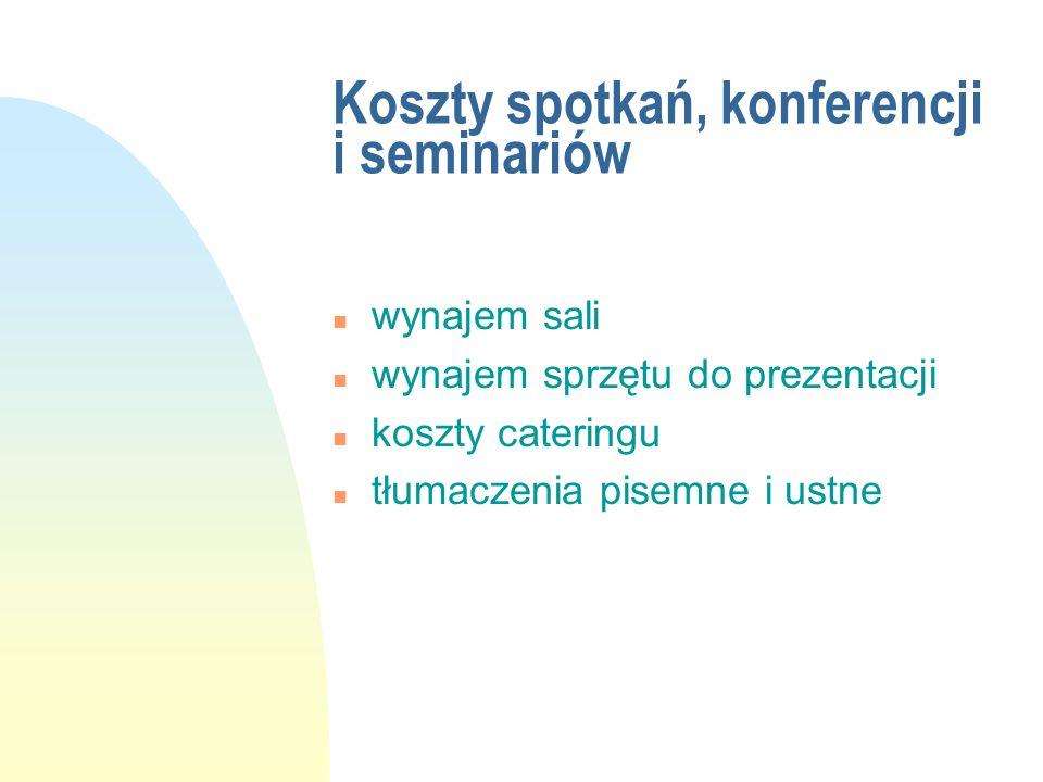 Koszty spotkań, konferencji i seminariów n wynajem sali n wynajem sprzętu do prezentacji n koszty cateringu n tłumaczenia pisemne i ustne