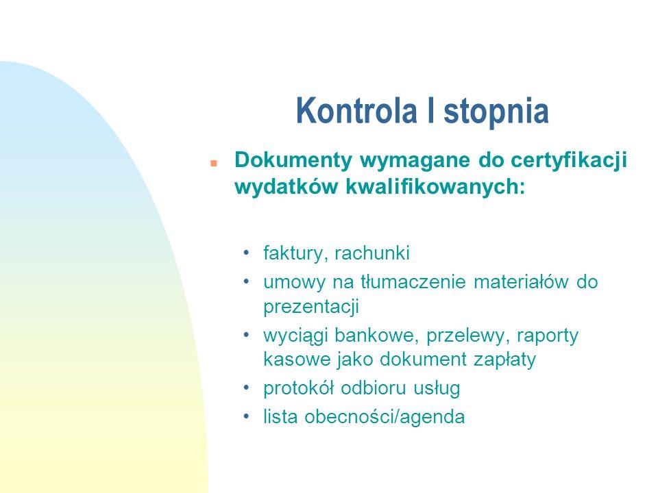 Kontrola I stopnia n Dokumenty wymagane do certyfikacji wydatków kwalifikowanych: faktury, rachunki umowy na tłumaczenie materiałów do prezentacji wyc