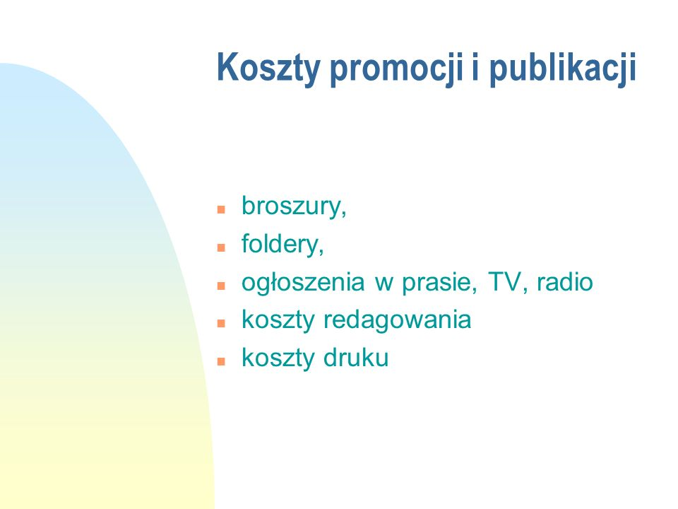 Koszty promocji i publikacji n broszury, n foldery, n ogłoszenia w prasie, TV, radio n koszty redagowania n koszty druku