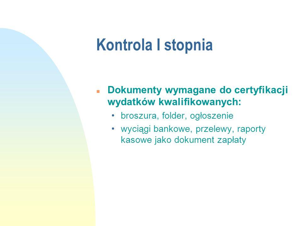 Kontrola I stopnia n Dokumenty wymagane do certyfikacji wydatków kwalifikowanych: broszura, folder, ogłoszenie wyciągi bankowe, przelewy, raporty kaso