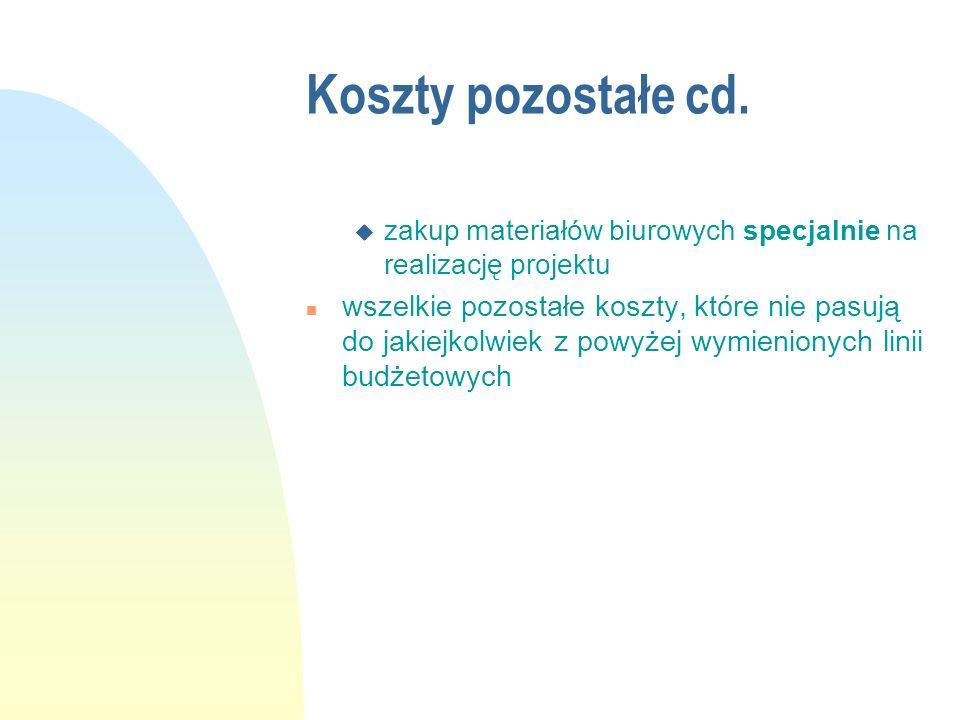 Koszty pozostałe cd. u zakup materiałów biurowych specjalnie na realizację projektu n wszelkie pozostałe koszty, które nie pasują do jakiejkolwiek z p