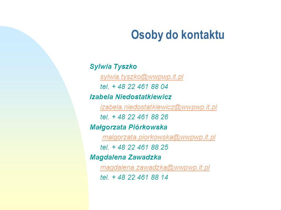Osoby do kontaktu Sylwia Tyszko sylwia.tyszko@wwpwp.it.pl tel. + 48 22 461 88 04 Izabela Niedostatkiewicz izabela.niedostatkiewicz@wwpwp.it.pl tel. +