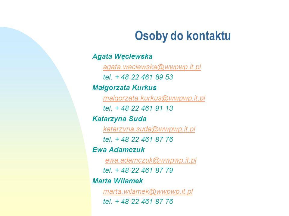 Osoby do kontaktu Agata Węclewska agata.weclewska@wwpwp.it.pl tel. + 48 22 461 89 53 Małgorzata Kurkus malgorzata.kurkus@wwpwp.it.pl tel. + 48 22 461