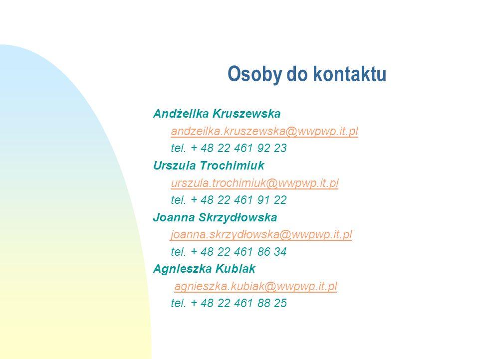 Osoby do kontaktu Andżelika Kruszewska andzeilka.kruszewska@wwpwp.it.pl tel. + 48 22 461 92 23 Urszula Trochimiuk urszula.trochimiuk@wwpwp.it.pl tel.