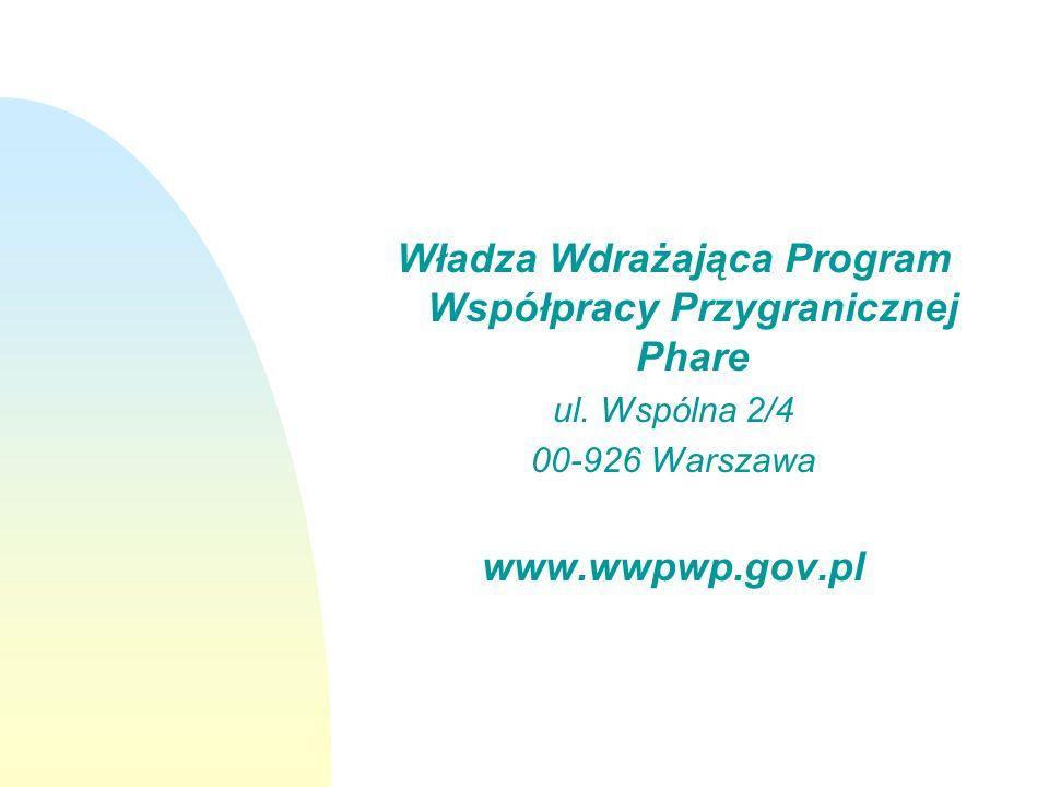Władza Wdrażająca Program Współpracy Przygranicznej Phare ul. Wspólna 2/4 00-926 Warszawa www.wwpwp.gov.pl