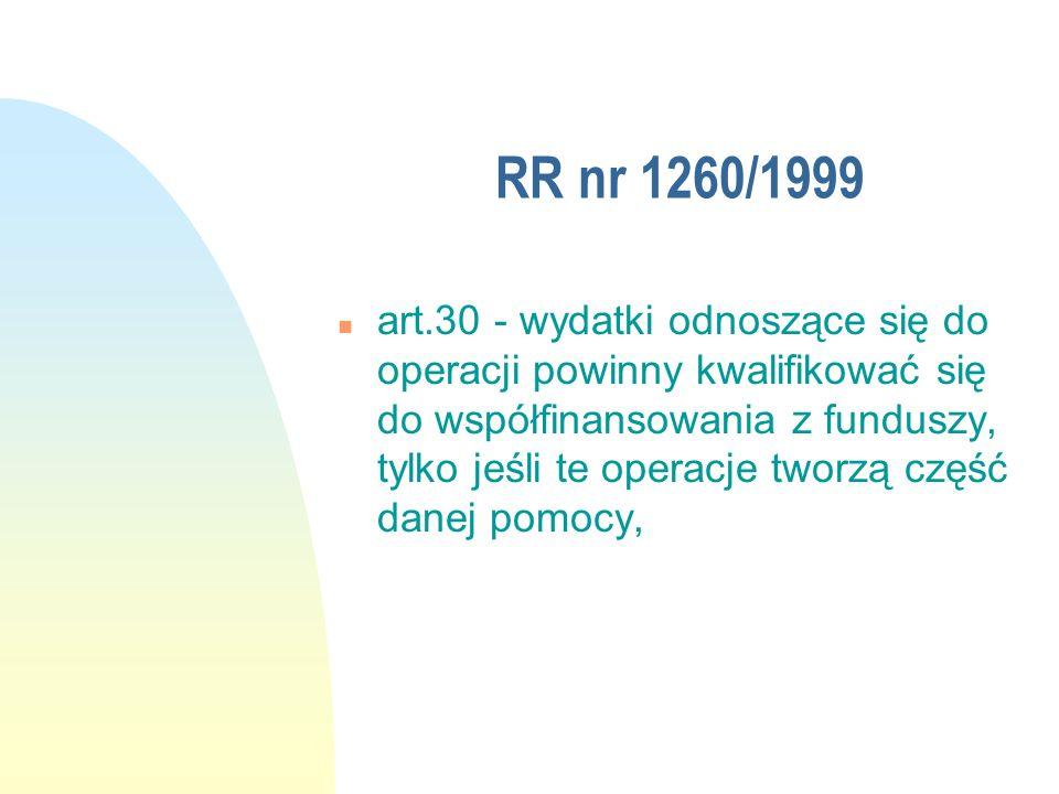 RR nr 1260/1999 n art.30 - wydatki odnoszące się do operacji powinny kwalifikować się do współfinansowania z funduszy, tylko jeśli te operacje tworzą